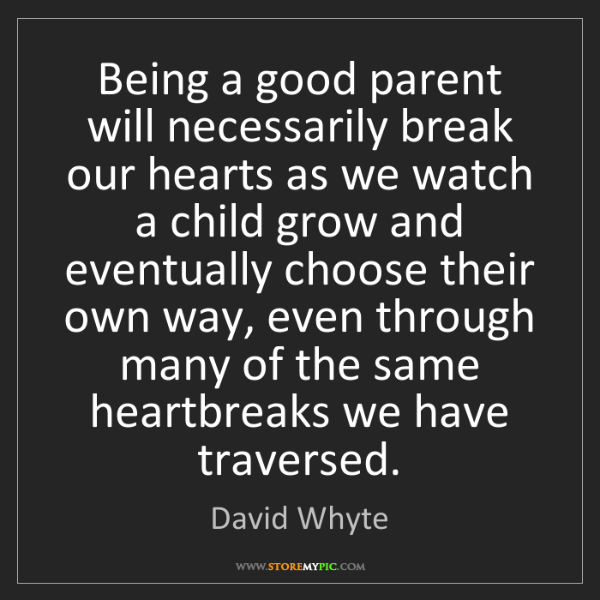 David Whyte: Being a good parent will necessarily break our hearts...