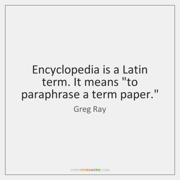 Encyclopedia is a Latin term. It means