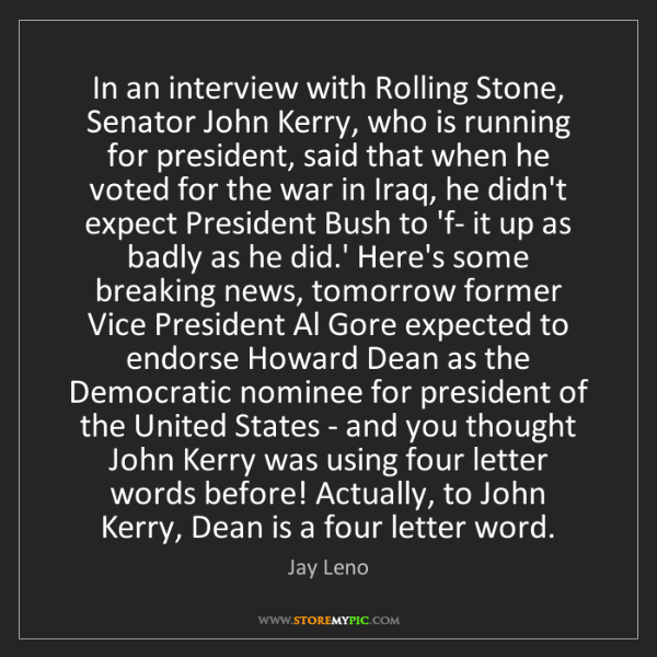 Jay Leno: In an interview with Rolling Stone, Senator John Kerry,...
