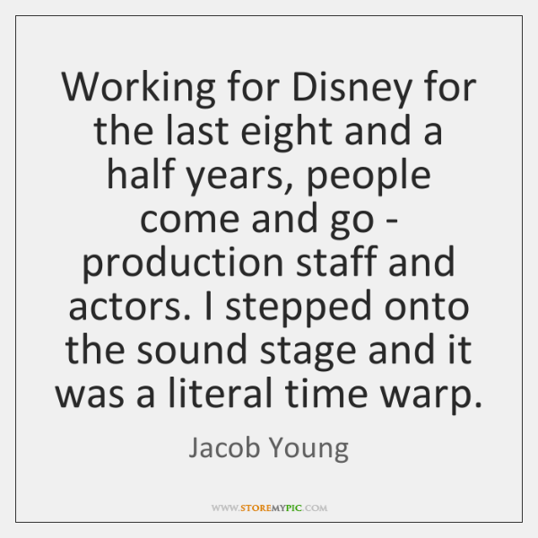 Working for Disney for the last eight and a half years, people ...