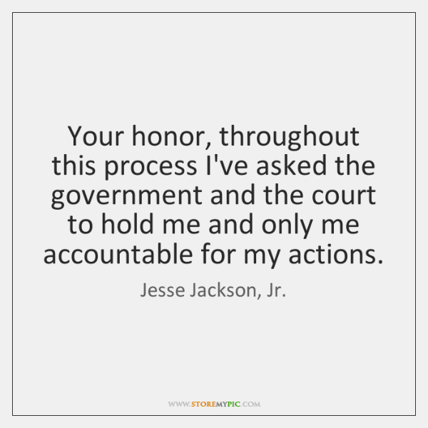 Your honor, throughout this process I've asked the government and the court ...