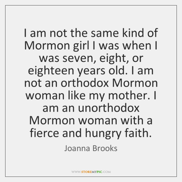 I am not the same kind of Mormon girl I was when ...