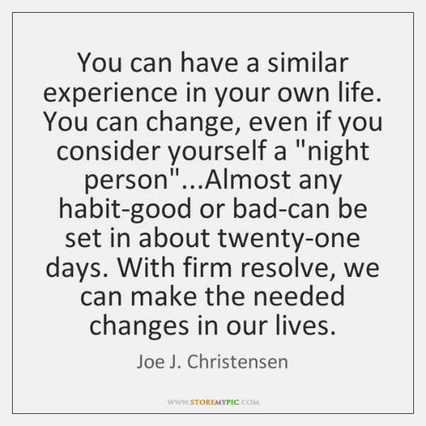 You can have a similar experience in your own life. You can ...