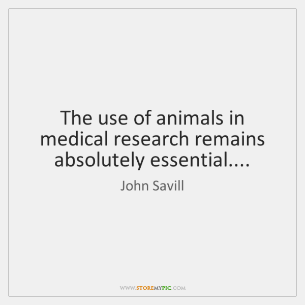 The use of animals in medical research remains absolutely essential....