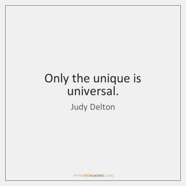 Only the unique is universal.