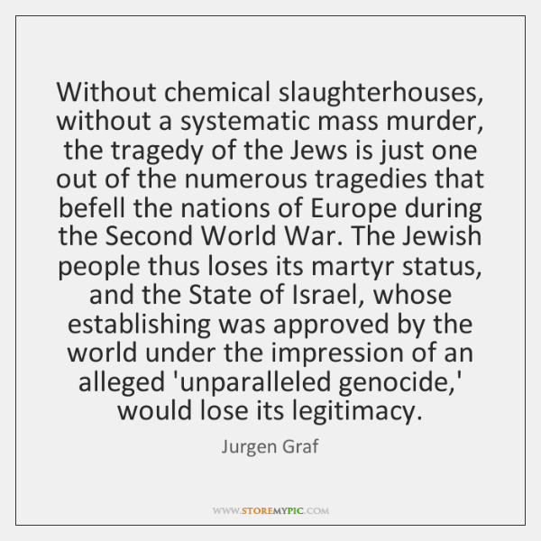 Without chemical slaughterhouses, without a systematic mass murder, the tragedy of the ...
