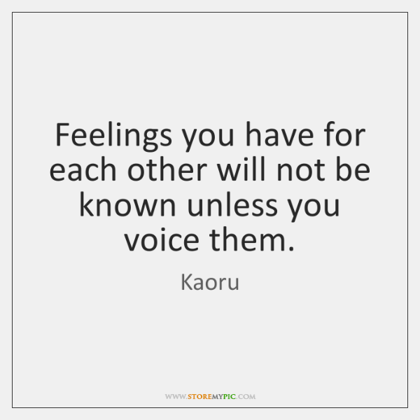 Feelings you have for each other will not be known unless you ...