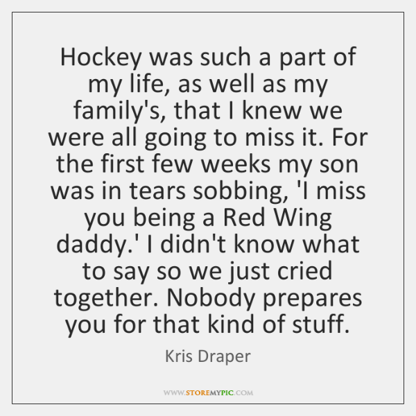 Hockey was such a part of my life, as well as my ...