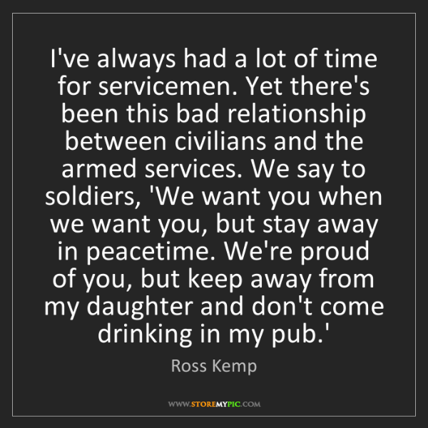 Ross Kemp: I've always had a lot of time for servicemen. Yet there's...