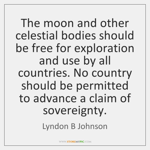 The moon and other celestial bodies should be free for exploration and ...