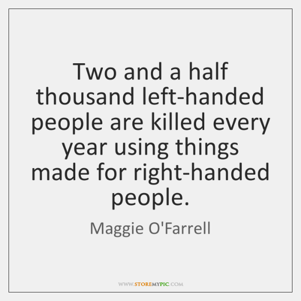 Two and a half thousand left-handed people are killed every year using ...