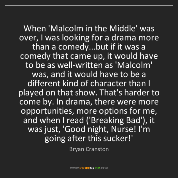 Bryan Cranston: When 'Malcolm in the Middle' was over, I was looking...