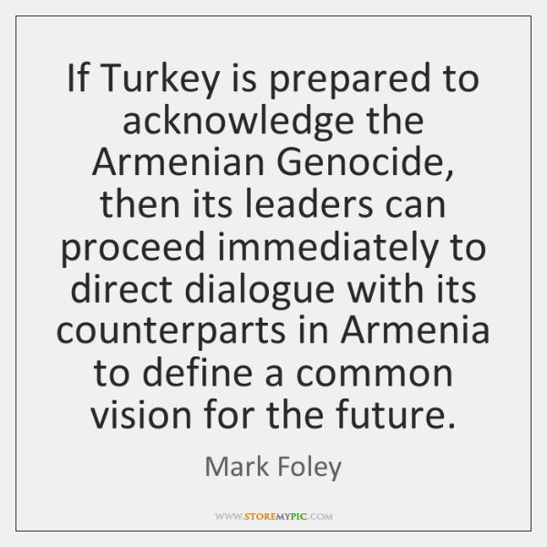 If Turkey is prepared to acknowledge the Armenian Genocide, then its leaders ...
