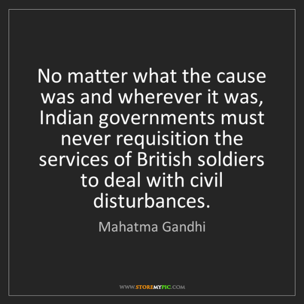 Mahatma Gandhi: No matter what the cause was and wherever it was, Indian...