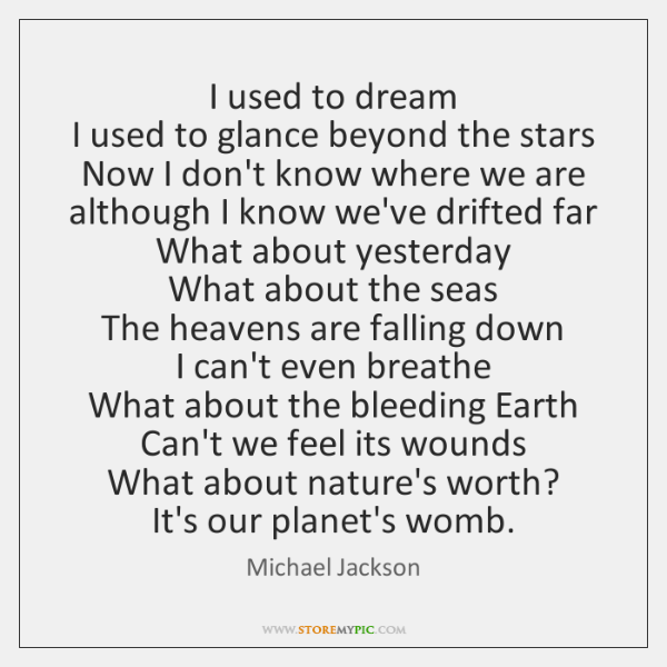 I used to dream  I used to glance beyond the stars  Now ...
