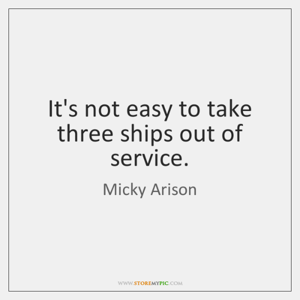 It's not easy to take three ships out of service.