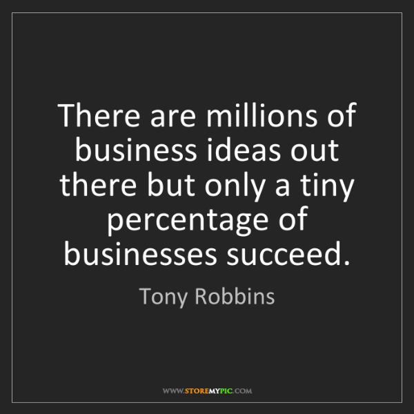 Tony Robbins: There are millions of business ideas out there but only...