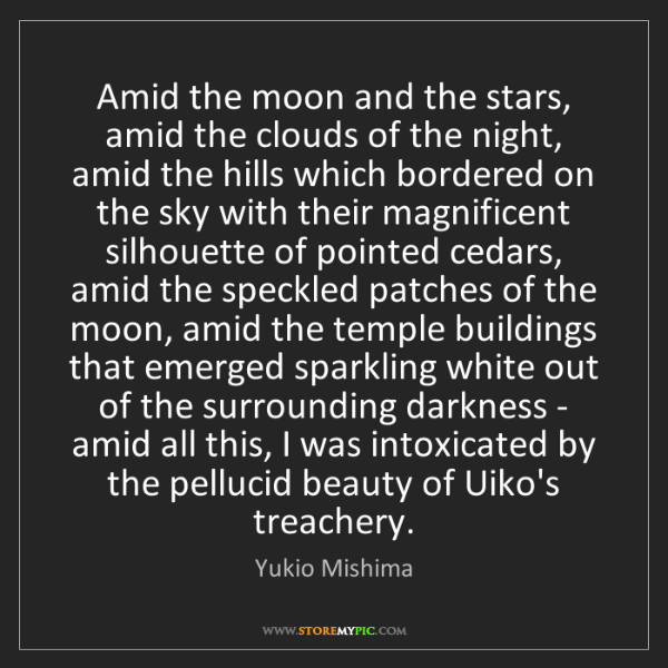 Yukio Mishima: Amid the moon and the stars, amid the clouds of the night,...