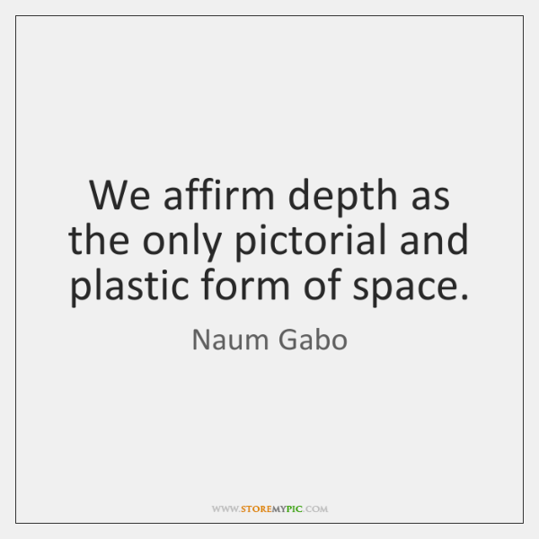We affirm depth as the only pictorial and plastic form of space.