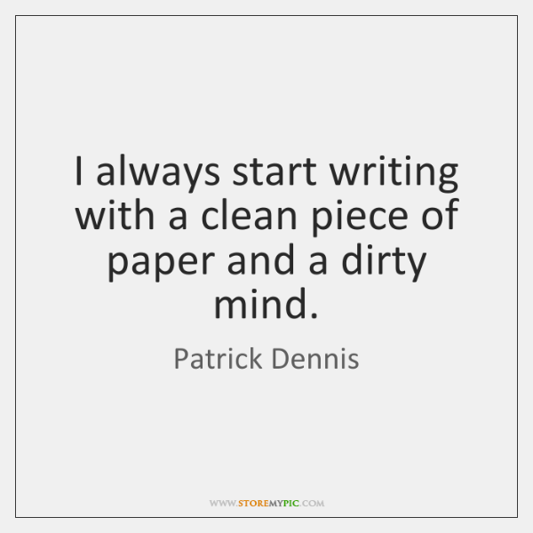 I always start writing with a clean piece of paper and a ...