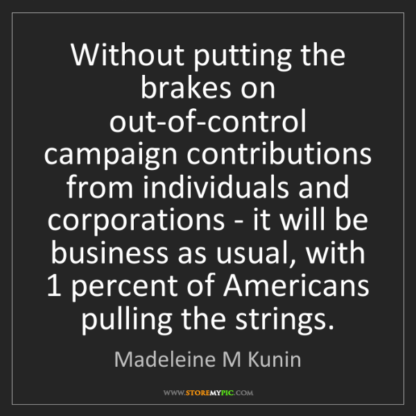 Madeleine M Kunin: Without putting the brakes on out-of-control campaign...