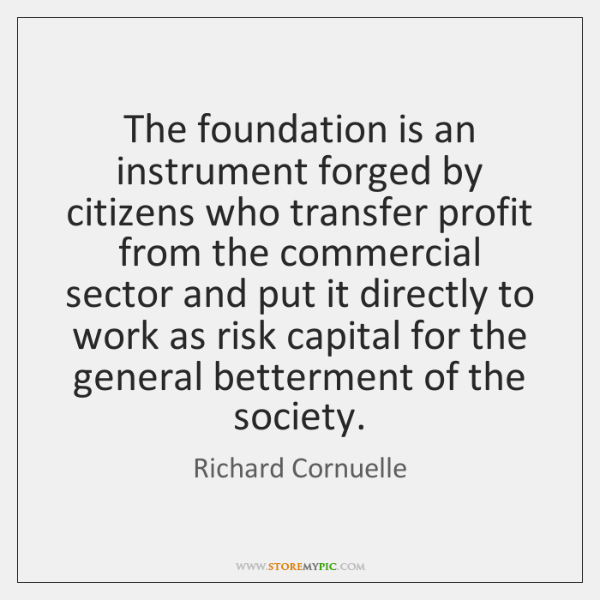 The foundation is an instrument forged by citizens who transfer profit from ...