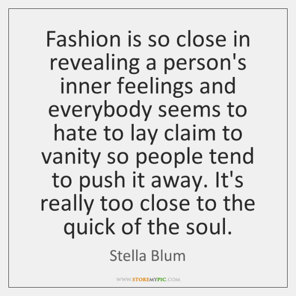 Fashion is so close in revealing a person's inner feelings and everybody ...