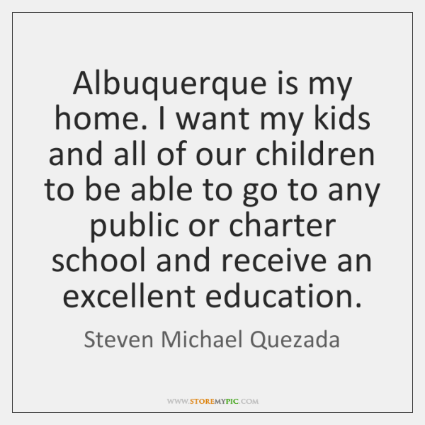 Albuquerque is my home. I want my kids and all of our ...