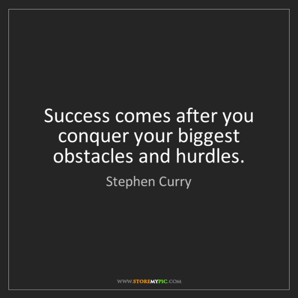 Stephen Curry: Success comes after you conquer your biggest obstacles...