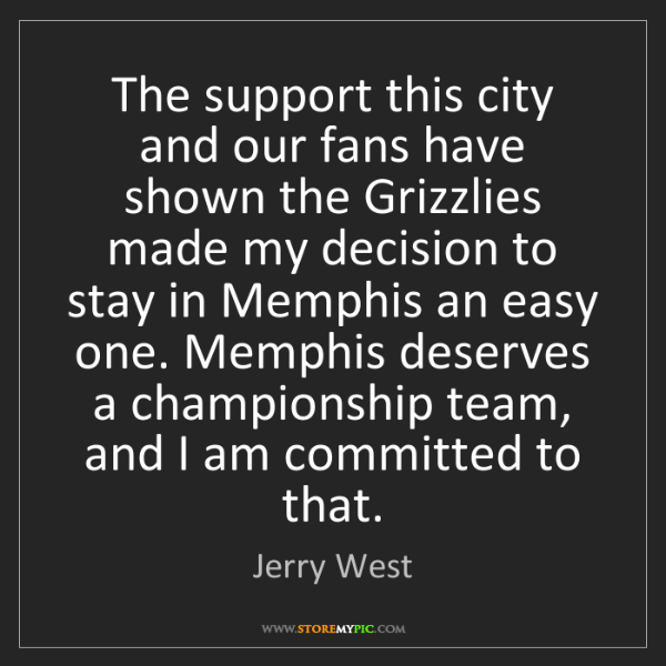 Jerry West: The support this city and our fans have shown the Grizzlies...