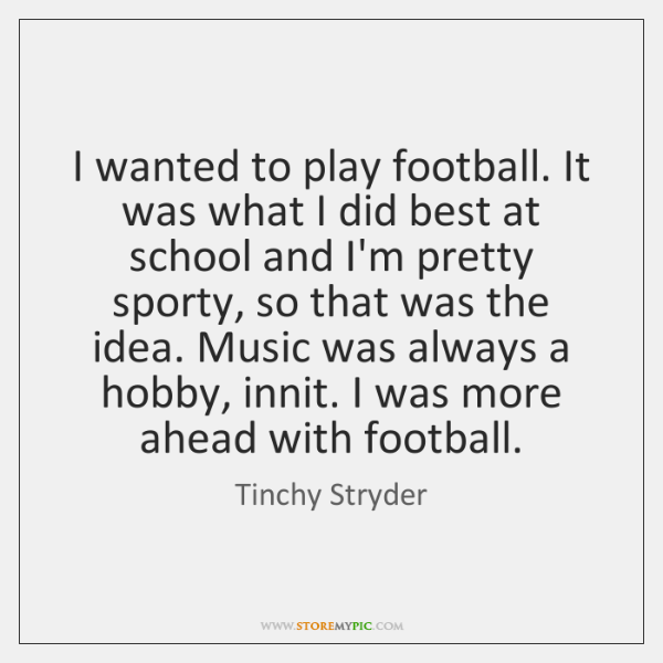 I wanted to play football. It was what I did best at ...