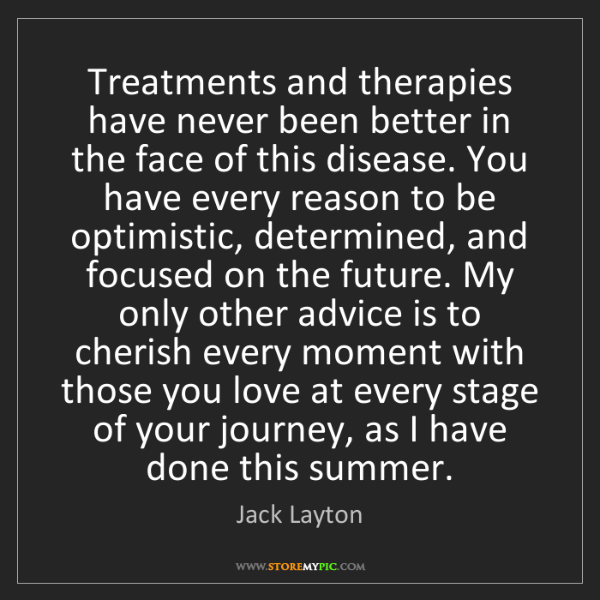 Jack Layton: Treatments and therapies have never been better in the...