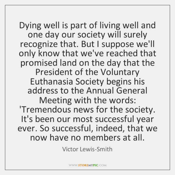Dying well is part of living well and one day our society ...