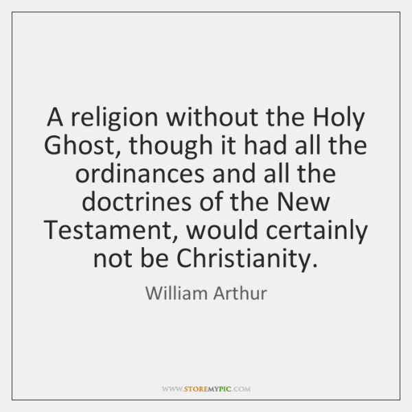 A religion without the Holy Ghost, though it had all the ordinances ...