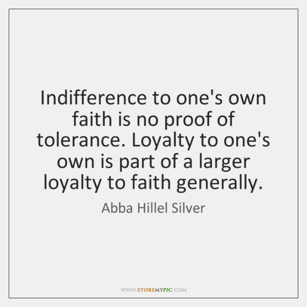 Indifference to one's own faith is no proof of tolerance. Loyalty to ...