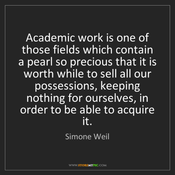 Simone Weil: Academic work is one of those fields which contain a...