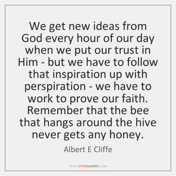 We get new ideas from God every hour of our day when ...