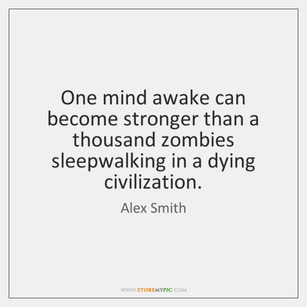 One mind awake can become stronger than a thousand zombies sleepwalking in ...