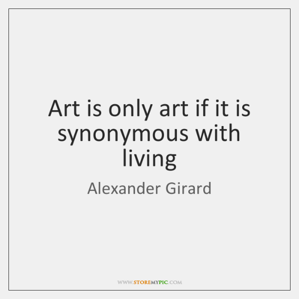 Art is only art if it is synonymous with living