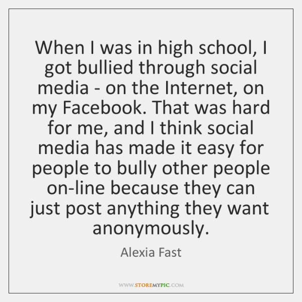 When I was in high school, I got bullied through social media ...