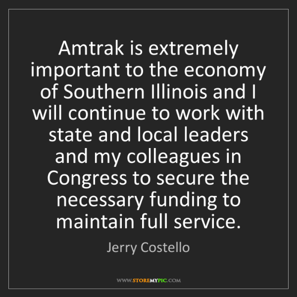 Jerry Costello: Amtrak is extremely important to the economy of Southern...