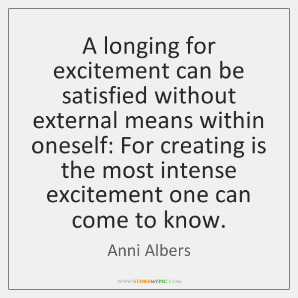 A longing for excitement can be satisfied without external means within oneself: ...