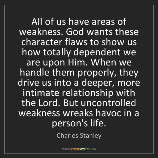 Charles Stanley: All of us have areas of weakness. God wants these character...