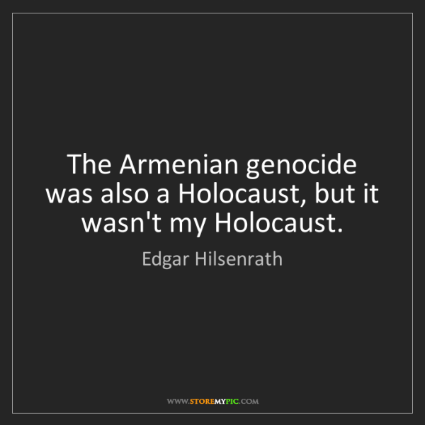 Edgar Hilsenrath: The Armenian genocide was also a Holocaust, but it wasn't...