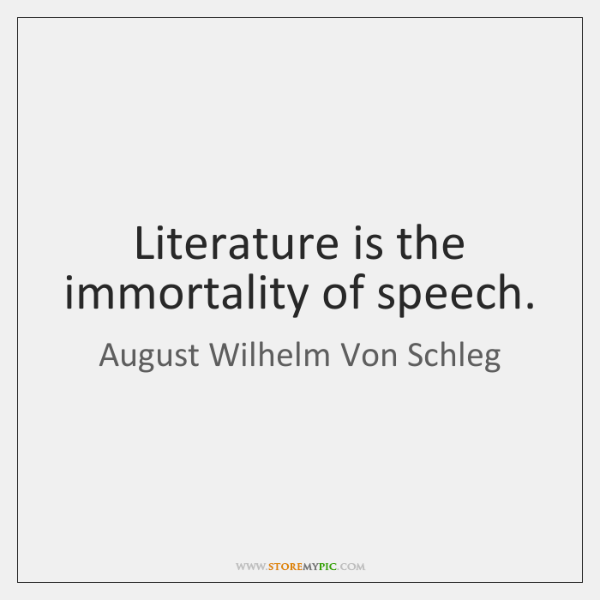 Literature is the immortality of speech.