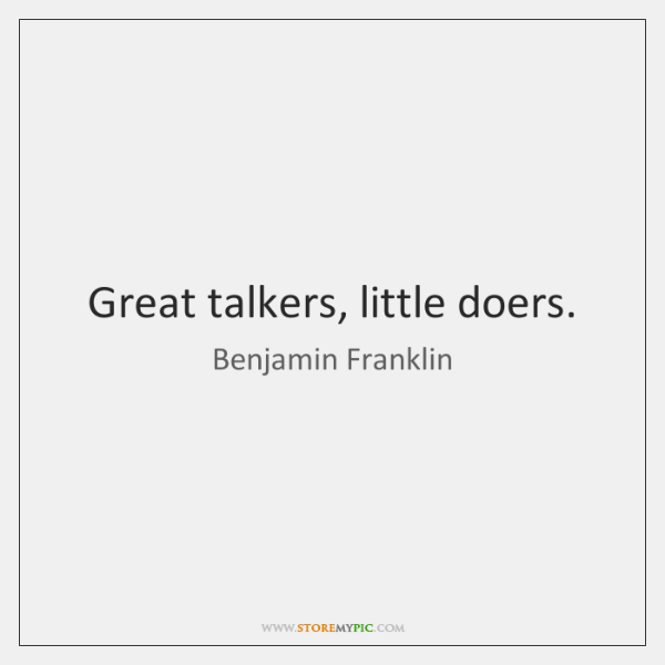great talkers are little doers