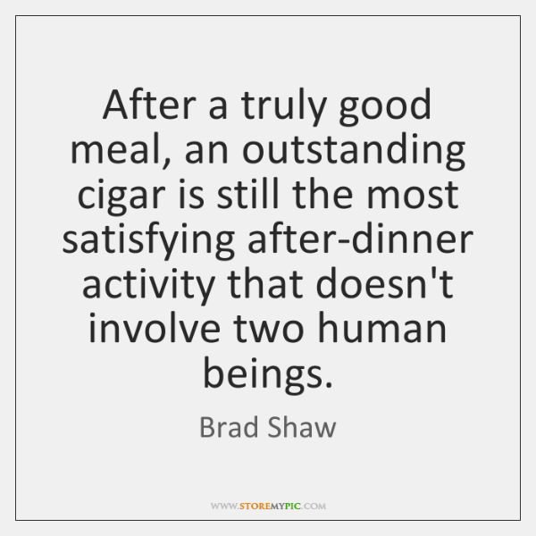 After a truly good meal, an outstanding cigar is still the most ...