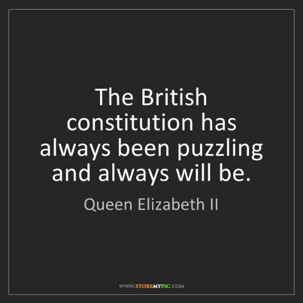 Queen Elizabeth II: The British constitution has always been puzzling and...