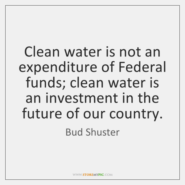 Clean water is not an expenditure of Federal funds; clean water is ...