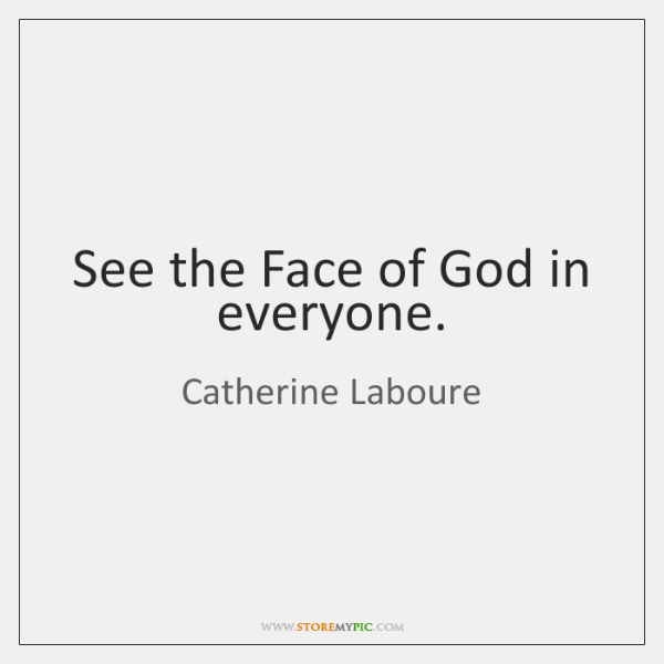 See the Face of God in everyone.